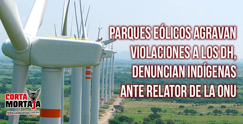 Relacionadas, agresiones a defensores y proyectos de energía eólica en Oaxaca: ProDESC