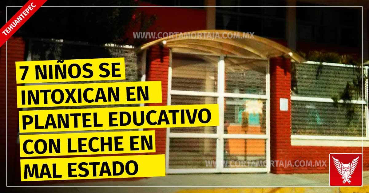 En Tehuantepec 7 niños se intoxican en plantel educativo con leche en mal estado - Cortamortaja, Agencia de Noticias